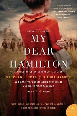 My Dear Hamilton: A Novel Of Eliza Schuyler Hamilton by Stephanie Dray