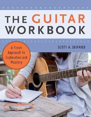 The Guitar Workbook by Scott Seifried