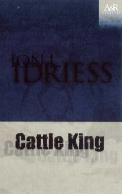 The Cattle King by Ion L. Idriess