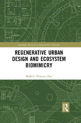 Regenerative Urban Design and Ecosystem Biomimicry by Maibritt Pedersen Zari