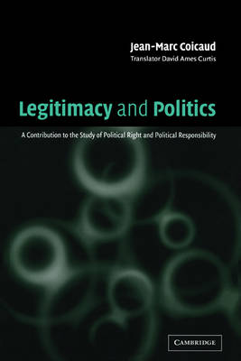 Legitimacy and Politics: A Contribution to the Study of Political Right and Political Responsibility by Jean-Marc Coicaud