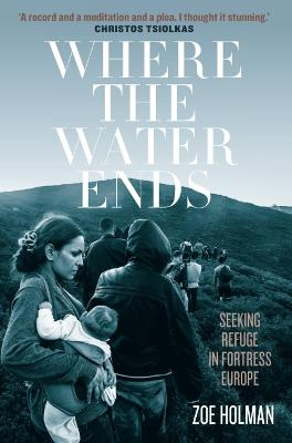 Where the Water Ends: Seeking Refuge in Fortress Europe book