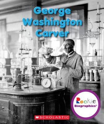 George Washington Carver by Dana Meachen Rau