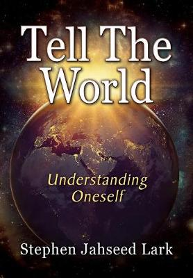 Tell the World: Understanding Oneself by Stephen Jahseed Lark