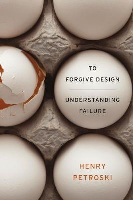 To Forgive Design by Henry Petroski