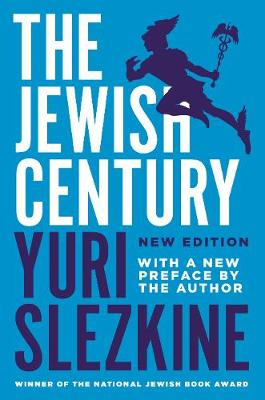The Jewish Century, New Edition by Yuri Slezkine