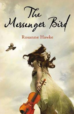 The Messenger Bird by Rosanne Hawke