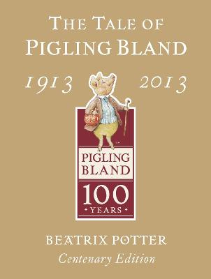 The The Tale of Pigling Bland 1913-2013 by Beatrix Potter