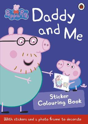 Peppa Pig: Daddy and Me Sticker Colouring Book book