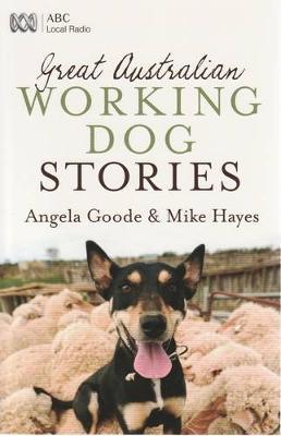 Great Australian Working Dog Stories by Angela Goode