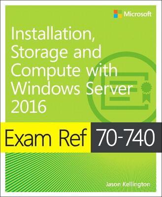 Exam Ref 70-740 Installation, Storage and Compute with Windows Server 2016 by Craig Zacker