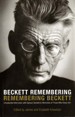 Beckett Remembering: Remembering Beckett: Uncollected Interviews with Samuel Beckett and Memories of Those Who Knew Him book