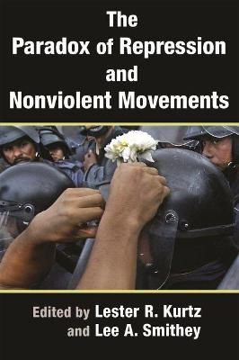 The Paradox of Repression and Nonviolent Movements by Lee A. Smithey