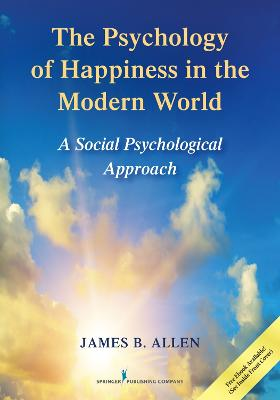 The Psychology of Happiness in the Modern World by James B. Allen