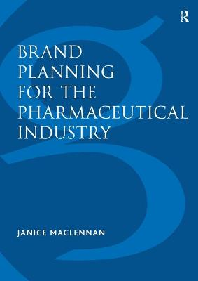 Brand Planning for the Pharmaceutical Industry by Janice MacLennan