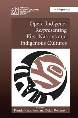 Opera Indigene: Re/presenting First Nations and Indigenous Cultures by Pamela Karantonis