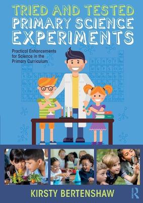 Tried and Tested Primary Science Experiments: Practical Enhancements for Science in the Primary Curriculum by Kirsty Bertenshaw