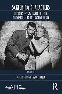 Screening Characters: Theories of Character in Film, Television, and Interactive Media book