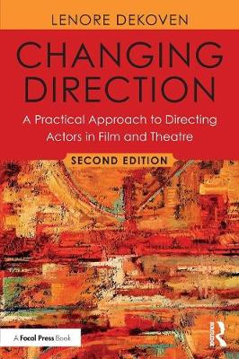 Changing Direction: A Practical Approach to Directing Actors in Film and Theatre: Foreword by Ang Lee by Lenore DeKoven