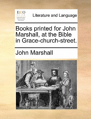 Books Printed for John Marshall, at the Bible in Grace-Church-Street. by John Marshall