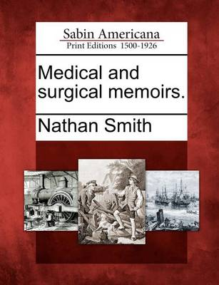 Medical and Surgical Memoirs. by Nathan Smith