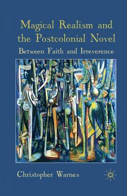 Magical Realism and the Postcolonial Novel by Christopher Warnes