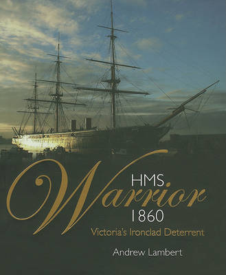 HMS Warrior 1860 by Prof Andrew Lambert