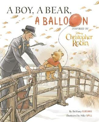 Disney Christopher Robin: A Boy, A Bear, A Balloon Picture Book by Brittany Rubiano