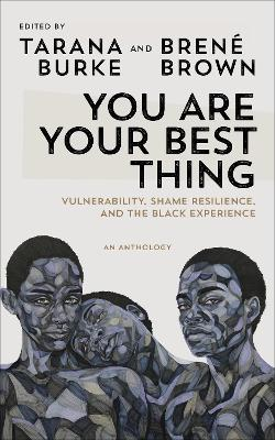 You Are Your Best Thing: Vulnerability, Shame Resilience and the Black Experience: An anthology book