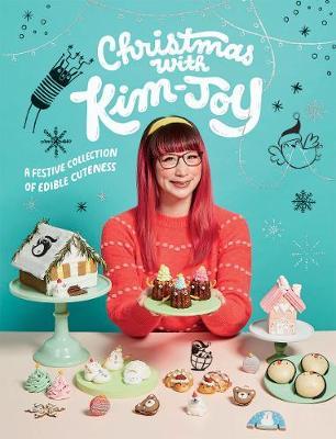 Christmas with Kim-Joy: A Festive Collection of Edible Cuteness by Kim-Joy