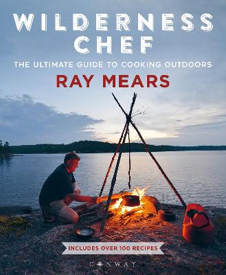Wilderness Chef: The Ultimate Guide to Cooking Outdoors by Ray Mears