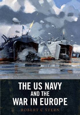 US Navy and the War in Europe by Robert C. Stern