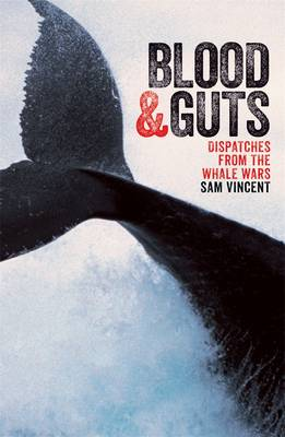 Blood And Guts: Dispatches From The Whale Wars book