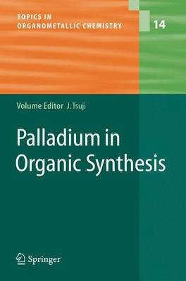Palladium in Organic Synthesis by Jiro Tsuji