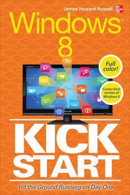 Windows 8 Kickstart by James H. Russell