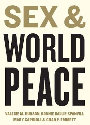 Sex and World Peace by Valerie M. Hudson