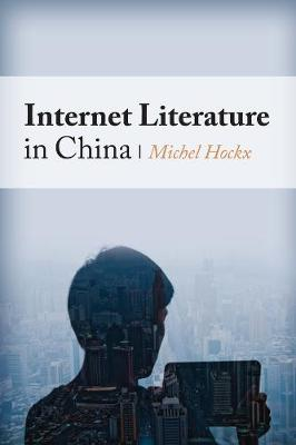 Internet Literature in China by Michel Hockx