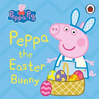 Peppa Pig: Peppa the Easter Bunny by Peppa Pig