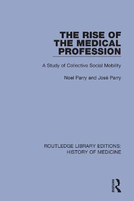 The Rise of the Medical Profession: A Study of Collective Social Mobility by Noel Parry
