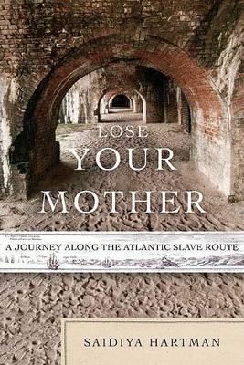 Lose Your Mother by Saidiya Hartman