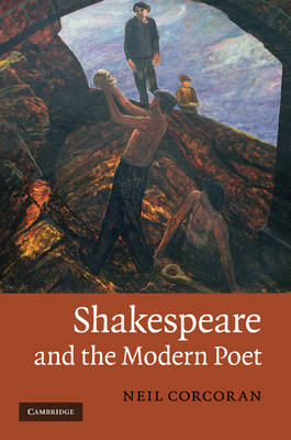 Shakespeare and the Modern Poet by Neil Corcoran