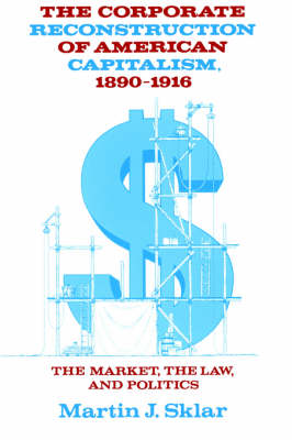 Corporate Reconstruction of American Capitalism, 1890-1916 book