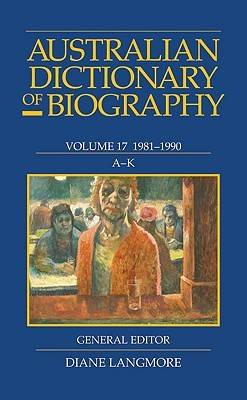 Australian Dictionary of Biography Vol 17 A-K by Diane Langmore