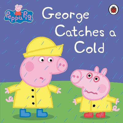 Peppa Pig: George Catches a Cold by Peppa Pig