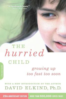 The Hurried Child, 25th anniversary edition by David Elkind