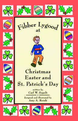 Fibber Lygood at Christmas, Easter and Patrick's Day by Carl W Sypolt