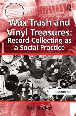 Wax Trash and Vinyl Treasures: Record Collecting as a Social Practice book