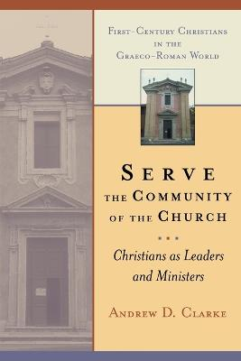 Serve the Community of the Church by Andrew D. Clarke