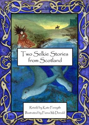 Two Selkie Stories from Scotland by Kate Forsyth