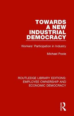 Towards a New Industrial Democracy by Michael Poole